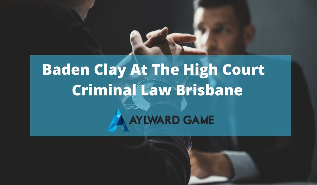 Baden Clay At The High Court | Criminal Law Brisbane