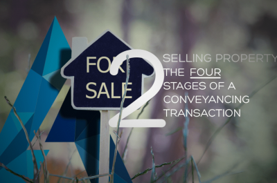The Four Stages of a Conveyancing Transaction – Part 2 Sellers