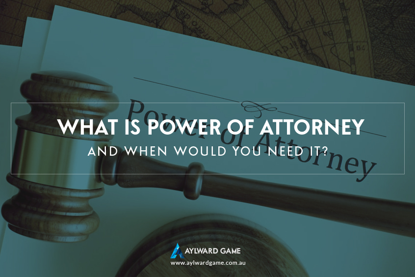 What is Power of Attorney and When Would You Need It ?