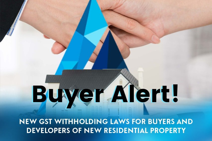 Buyer Alert! New GST Withholding Laws for Buyers and Developers of New Residential Property