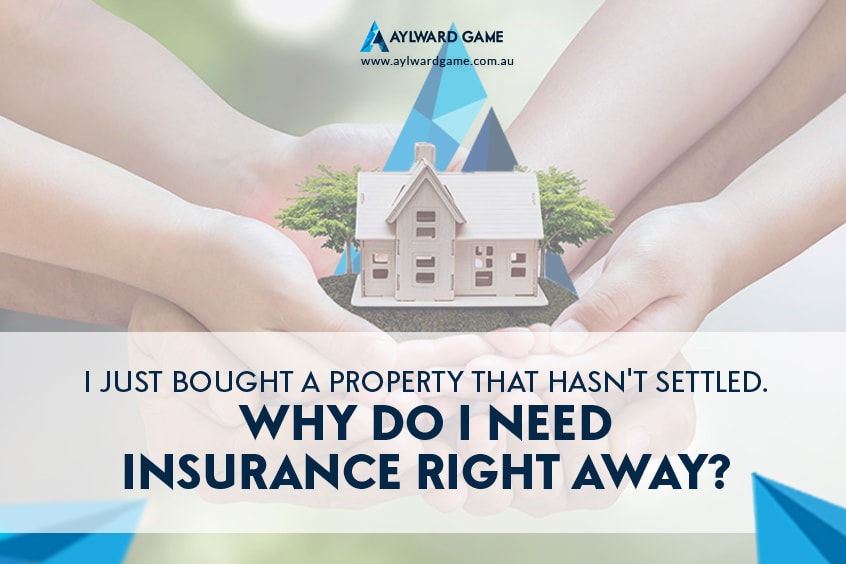 I Just Bought a Property That Hasn't Settled. Why Do I Need Property Insurance Right Away?