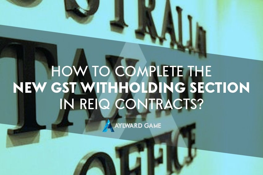 How to complete the new GST Withholding section in REIQ Contracts?