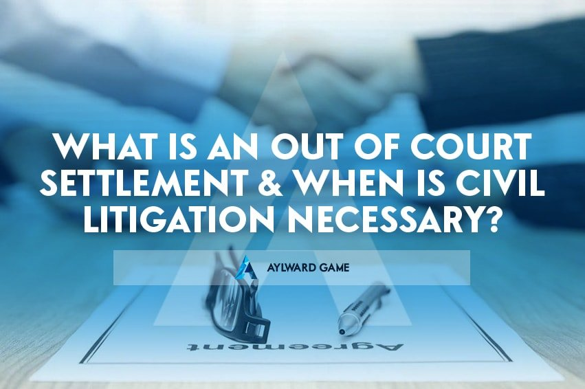 What is an out of court settlement and when Is Civil Litigation Necessary?