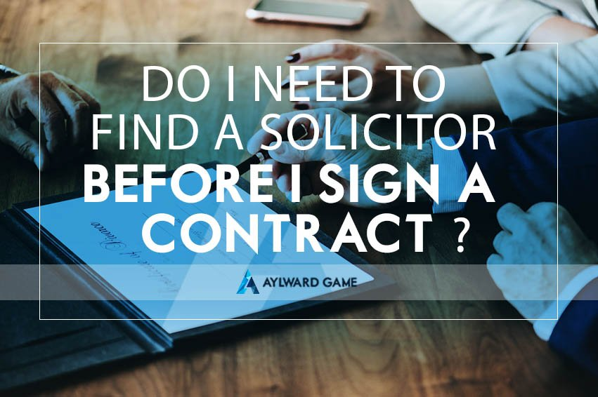 Do I need to find a Solicitor before I sign a Contract?