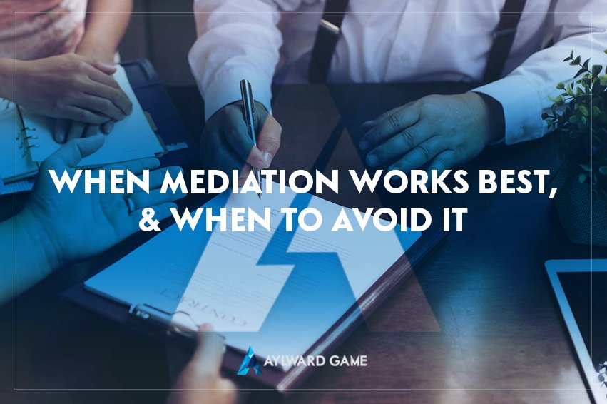 WHEN MEDIATION WORKS BEST, AND WHEN TO AVOID IT