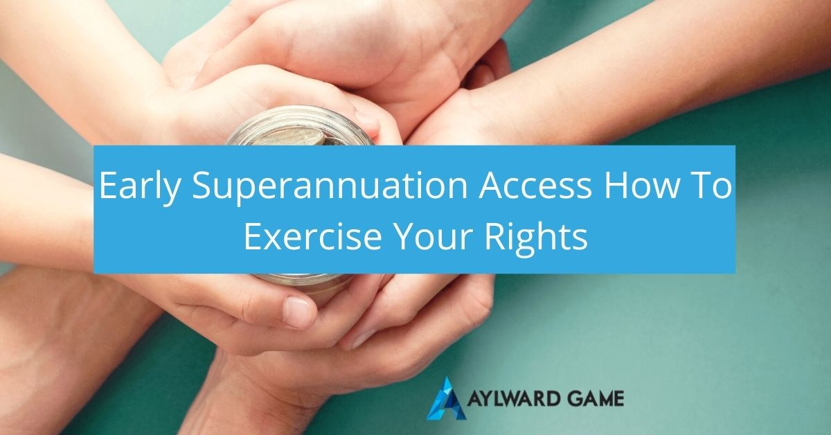 Early Superannuation Access – How To Exercise Your Rights